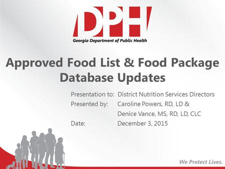 Presentation to: District Nutrition Services Directors Presented by: Caroline Powers, RD, LD & Denice Vance, MS, RD, LD, CLC Date: December 3, 2015 Approved.