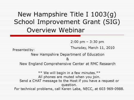 New Hampshire Title I 1003(g) School Improvement Grant (SIG) Overview Webinar Presented by: New Hampshire Department of Education & New England Comprehensive.
