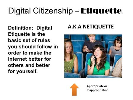 Digital Citizenship – Etiquette Definition: Digital Etiquette is the basic set of rules you should follow in order to make the internet better for others.