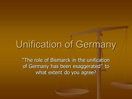 "Unification of Germany ""The role of Bismarck in the unification of Germany has been exaggerated"" to what extent do you agree?"