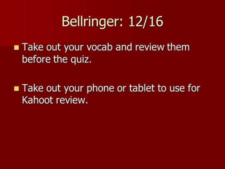 Bellringer: 12/16 Take out your vocab and review them before the quiz. Take out your vocab and review them before the quiz. Take out your phone or tablet.