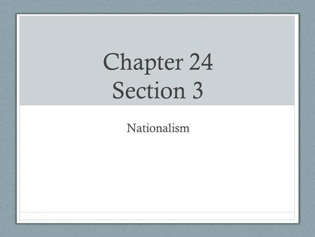 Chapter 24 Section 3 Nationalism.