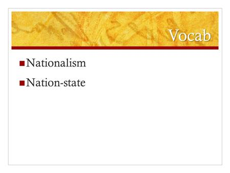 Vocab Nationalism Nation-state. Nationalism Essential Question: How were European countries affected by nationalism in the 1800's? Objective: Analyzing.