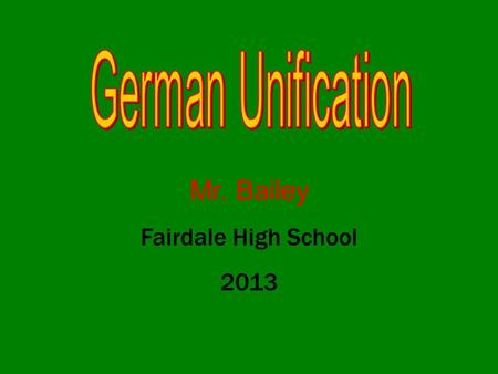 Mr. Bailey Fairdale High School 2013. German nationalism slowly began to show in the early 1800's. Germany was divided into a number of small states and.