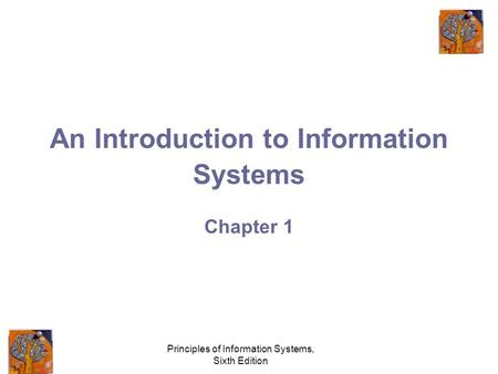 Principles of Information Systems, Sixth Edition An Introduction to Information Systems Chapter 1.
