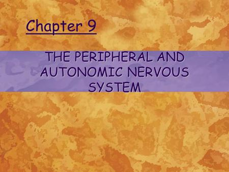 THE PERIPHERAL AND AUTONOMIC NERVOUS SYSTEM Chapter 9.