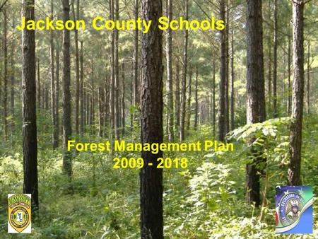Jackson County Schools Forest Management Plan 2009 - 2018.