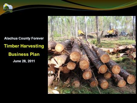 Alachua County Forever Timber Harvesting Business Plan June 28, 2011.