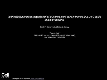 Identification and characterization of leukemia stem cells in murine MLL-AF9 acute myeloid leukemia Tim C.P. Somervaille, Michael L. Cleary Cancer Cell.