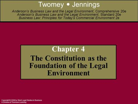 Copyright © 2008 by West Legal Studies in Business A Division of Thomson Learning Chapter 4 The Constitution as the Foundation of the Legal Environment.