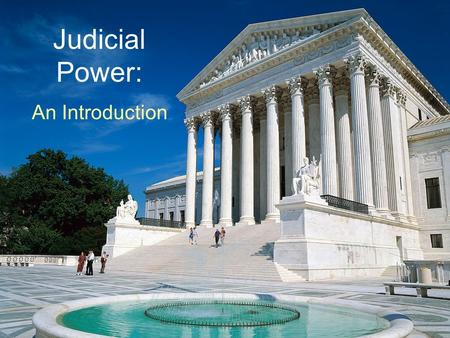 Judicial Power: An Introduction. There is hardly a political question in the United States which does not sooner or later turn into a judicial one.