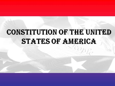 CONSTITUTION OF THE UNITED STATES of AMERICA. SIX PRINCIPLES 1.POPULAR SOVEREIGNTY – people are the power.