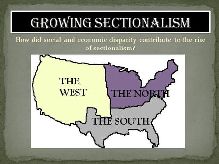 How did social and economic disparity contribute to the rise of sectionalism?