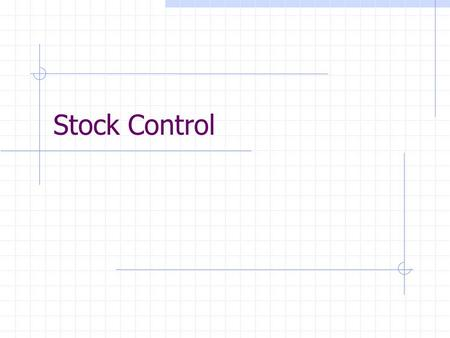 Stock Control. Why hold stock? Simple manufacturing organisation No need to hold stock All goods manufactured on demand However Need to hold stock so.