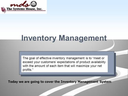 "Inventory Management Today we are going to cover the Inventory Management System The goal of effective inventory management is to ""meet or exceed your."