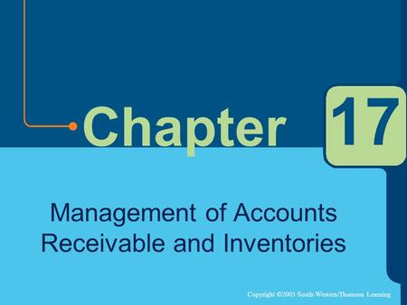 Copyright ©2003 South-Western/Thomson Learning Chapter 17 Management of Accounts Receivable and Inventories.