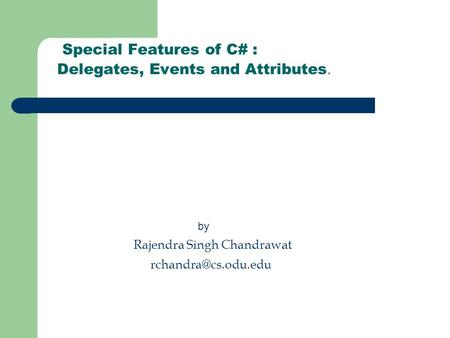 Special Features of C# : Delegates, Events and Attributes. by Rajendra Singh Chandrawat