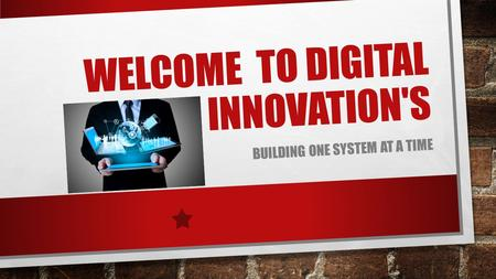 WELCOME TO DIGITAL INNOVATION'S BUILDING ONE SYSTEM AT A TIME.
