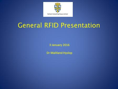 3 January 2016 Dr Maitland Hyslop General RFID Presentation.