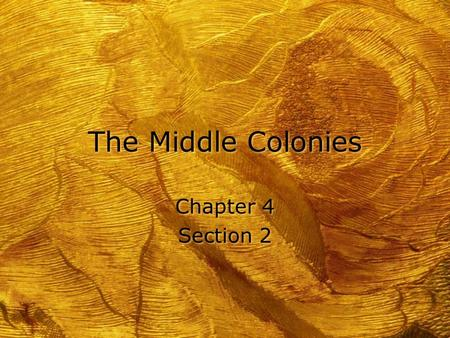 The Middle Colonies Chapter 4 Section 2 Chapter 4 Section 2.