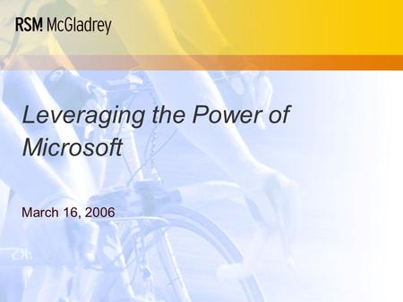 Leveraging the Power of Microsoft March 16, 2006.