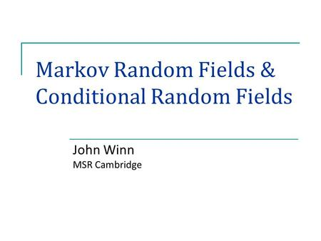 Markov Random Fields & Conditional Random Fields