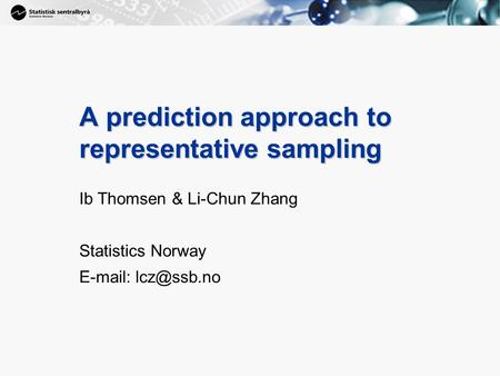1 A prediction approach to representative sampling Ib Thomsen & Li-Chun Zhang Statistics Norway