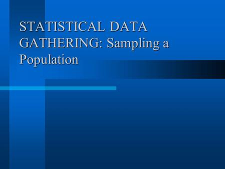 STATISTICAL DATA GATHERING: Sampling a Population.