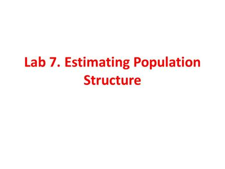 Lab 7. Estimating Population Structure. Goals 1.Estimate and interpret statistics (AMOVA + Bayesian) that characterize population structure. 2.Demonstrate.
