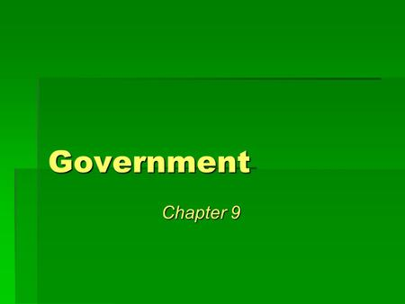 Government Chapter 9. Goals of governments > provide order, maintain stability, promote general welfare Framework of U.S. Gov. > Constitution Written.
