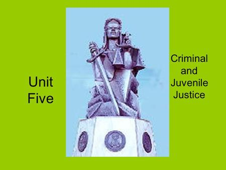 Unit Five Criminal and Juvenile Justice Unit Five Crimes are made up of certain elements –The conditions that make up a crime ie Robbery –Taking of goods.