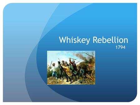 Whiskey Rebellion 1794. Cause The U.S. had a 25 million dollar debt from borrowing money. In 1789, Alexander Hamilton passed a on tax whiskey. It taxed.