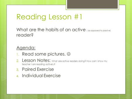Reading Lesson #1 What are the habits of an active ( as opposed to passive) reader? Agenda: 1. Read some pictures. 2. Lesson Notes: What are active readers.