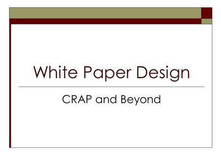 White Paper Design CRAP and Beyond.