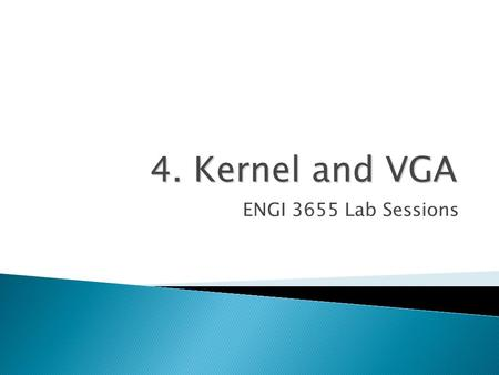 4. Kernel and VGA ENGI 3655 Lab Sessions. Richard Khoury2 Textbook Readings  None.