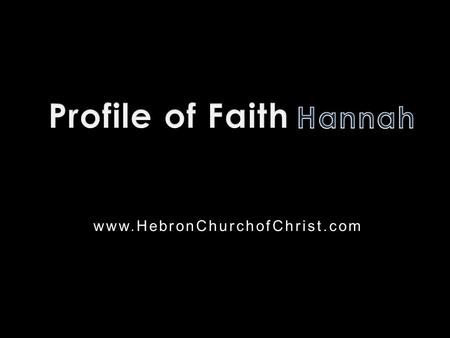 Www.HebronChurchofChrist.com. Who is this?  Wrongfully accused of being drunk  Father-in-law was Jeroham  Not a prophet, priest, or king  Profound.