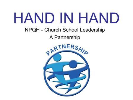 HAND IN HAND NPQH - Church School Leadership A Partnership.