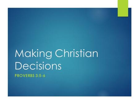 Making Christian Decisions PROVERBS 3:5-6. Making Christian Decisions  Often times we make the mistake of turning life into a set of rules.  As Christians.