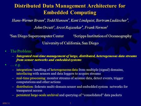 1 HPEC'02 Distributed Data Management Architecture for Embedded Computing The Problem: –Integrated real-time management of large, distributed, heterogeneous.