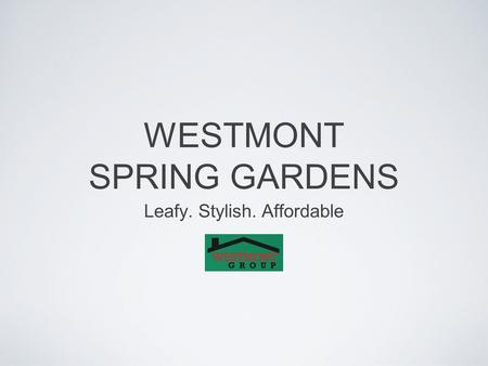 WESTMONT SPRING GARDENS Leafy. Stylish. Affordable.
