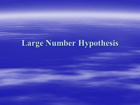 "Large Number Hypothesis. Universal Constants  In physics, many numbers that we believe do not change with time, they are ""universal constants"".  4 so-called."