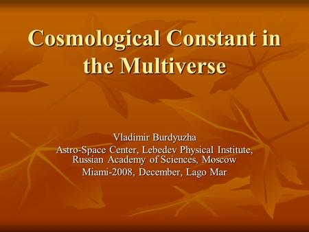 Cosmological Constant in the Multiverse Vladimir Burdyuzha Astro-Space Center, Lebedev Physical Institute, Russian Academy of Sciences, Moscow Miami-2008,