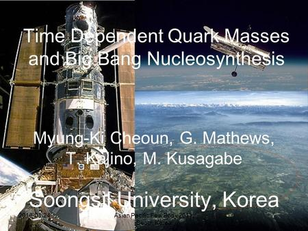 Time Dependent Quark Masses and Big Bang Nucleosynthesis Myung-Ki Cheoun, G. Mathews, T. Kajino, M. Kusagabe Soongsil University, Korea Asian Pacific Few.