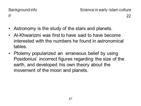 ST Background info Science in early Islam culture P 22 Astronomy is the study of the stars and planets. Al-Khwarizmi was first to have said to have become.