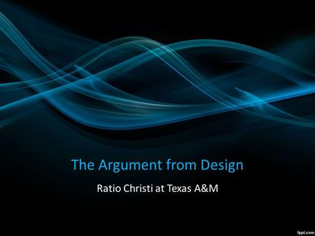 The Argument from Design Ratio Christi at Texas A&M.