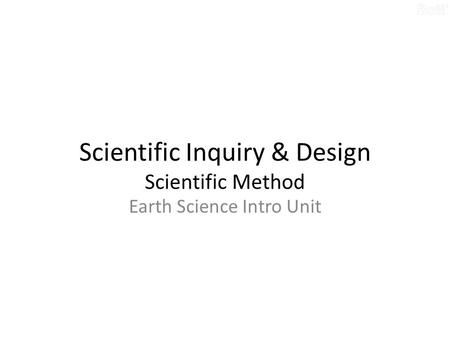 Scientific Inquiry & Design Scientific Method Earth Science Intro Unit.