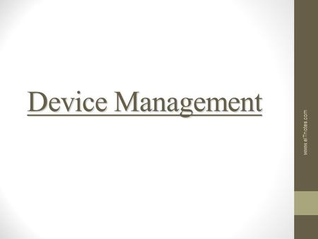 Device Management www.eITnotes.com. Introduction  Keeping track of the status of all devices, which requires special mechanisms. One commonly used mechanism.