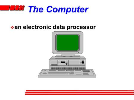 The Computer  an electronic data processor. Computer Systems  many systems have this structure.