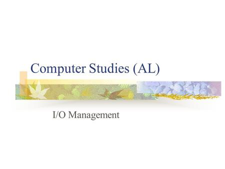 "Computer Studies (AL) I/O Management. Reference Silberschatz, Galvin, Gagne ""Operating System Concepts 6 th edition"", 2003, Wiley Stallings, ""Operating."