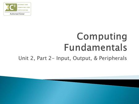 Unit 2, Part 2- Input, Output, & Peripherals.  Identify & describe input devices  Identify & describe output devices  Connect input & output devices.